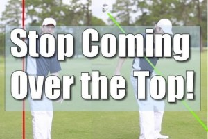 How to Stop Coming Over the Top in Your Golf Swing