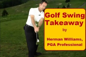 Golf Swing Takeaway – One Piece Takeaway and On Plane Backswing by Herman Williams, PGA